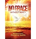 img - for { [ NO GRACE WITHOUT MERCY ] } Goins, Dorothy ( AUTHOR ) Dec-06-2012 Paperback book / textbook / text book
