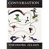 Conversation: How Talk Can Change Our Lives ~ Theodore Zeldin