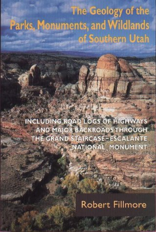 The Geology of the Parks Monuments & Wildlands of Southern Utah
