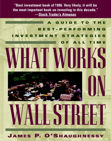What Works on Wall Street: A Guide to the Best-Performing Investment Strategies of All Time, James P. O'Shaughnessy