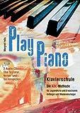 Play Piano mit 2 CD's: Klavierschule - Die ABC-Methode für Jugendliche und Erwachsene, Anfänger und Wiedereinsteiger