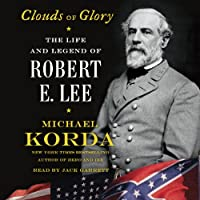 Clouds of Glory: The Life and Legend of Robert E. Lee (       UNABRIDGED) by Michael Korda Narrated by Jack Garrett