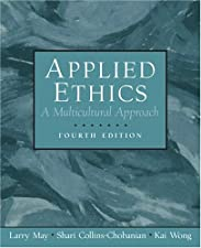 Applied Ethics A Multicultural Approach by Larry May