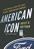 Bryce G. Hoffman American Icon: Alan Mulally and the Fight to Save Ford Motor Company