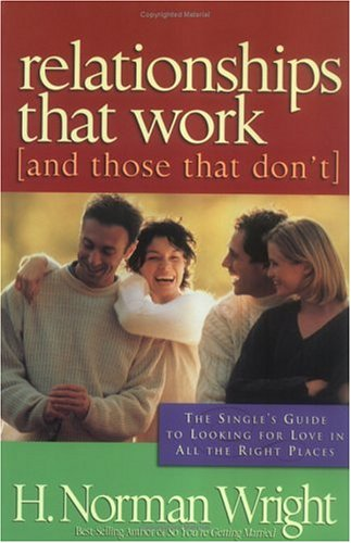 Relationships That Work : (And Those That DonT), H. NORMAN WRIGHT