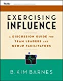 Exercising Influence: A Discussion Guide for Team Leaders and Group Facilitators, Set