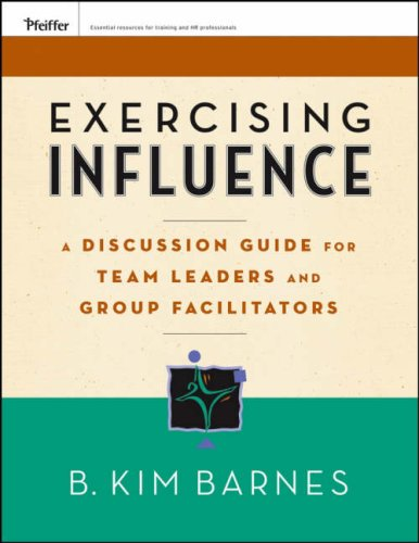 Exercising Influence: A Discussion Guide for Team Leaders and Group Facilitators, Set (Pfeiffer Essential Resources for Training and HR Professionals)