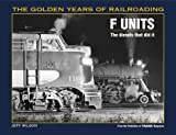 F Units: The Diesels That Did It (Golden Years of Railroading)