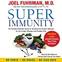 Super Immunity: A Breakthrough Program to Boost the Body's Defenses and Stay Healthy All Year Round (       UNABRIDGED) by Joel Fuhrman Narrated by Ned Sparrow