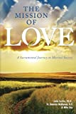 img - for The Mission of Love: A Sacramental Journey to Marital Success book / textbook / text book