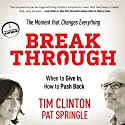 Break Through: When to Give In, How to Push Back (       UNABRIDGED) by Tim Clinton, Pat Springle Narrated by Christopher Prince