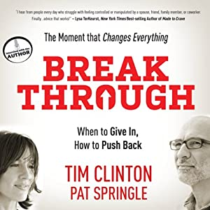 Break Through: When to Give In, How to Push Back | [Tim Clinton, Pat Springle]