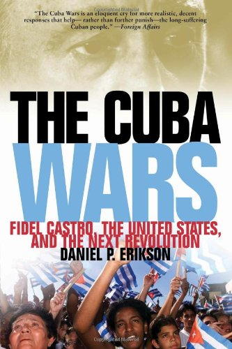 The Cuba Wars: Fidel Castro, the United States, and the...