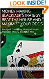 Money Making Blackjack Strategy: Beat the House and Maximize Your Odds: Blackjack Gameplay, Blackjack Odds, Blackjack Money, Blackjack Win