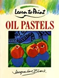 img - for Learn to Paint Oil Pastels (Collins Learn to Paint) by Jacqueline Black (15-Jul-1993) Paperback book / textbook / text book