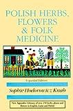 Polish Herbs, Flowers & Folk Medicine (Polish Interest)