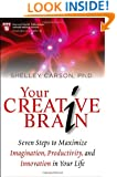 Your Creative Brain: Seven Steps to Maximize Imagination, Productivity, and Innovation in Your Life