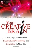 Your Creative Brain: Seven Steps to Maximize Imagination, Productivity, and Innovation in Your Life (Harvard Health Publications) Shelley Carson
