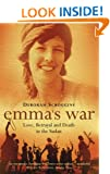 Emma's War: Love, Betrayal and Death in the Sudan