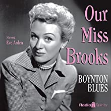 Our Miss Brooks: Boynton Blues  by Al Lewis, Joe Quillan Narrated by Eve Arden, Jeff Chandler, Mary Jane Croft, Gale Gordon, Richard Crenna, Jane Morgan