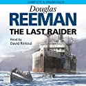 The Last Raider (       UNABRIDGED) by Douglas Reeman Narrated by David Rintoul