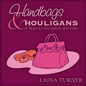 Handbags & Hooligans: A Presley Thurman Mystery, Book 3 | [Laina Turner]