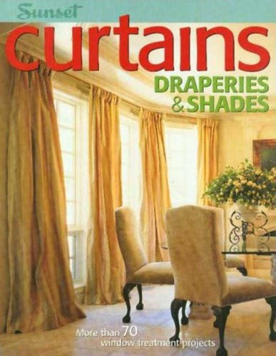 CURTAINS DRAPERIES & SHADES : MORE THAN 70 WINDOW TREATMENT PROJECTS