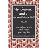 My Grammar and I (Or Should That Be 'Me'?): Old-School Ways to Sharpen Your Englishby Caroline Taggart
