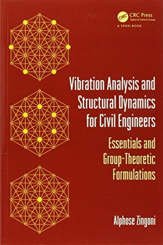 Vibration Analysis and Structural Dynamics for Civil Engineers: Essentials and Group-Theoretic Formulations by Zingoni, Alphose (2014) Paperback