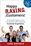 img - for Happy R.A.V.I.N.G. Customers!: Six Powerful Steps to Grow Your Business with Exceptional Customer Experience book / textbook / text book