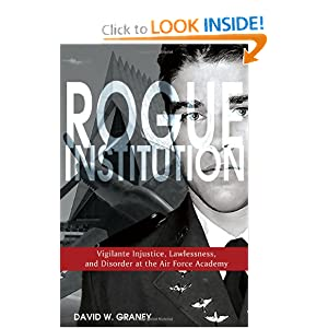 Rogue Institution: Vigilante Injustice, Lawlessness, and Disorder at the Air Force Academy David W. Graney