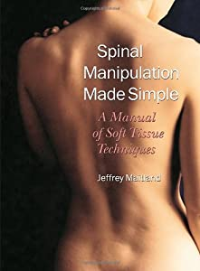 Spinal Manipulation Made Simple: A Manual of Soft Tissue Techniques by North Atlantic Books