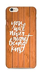 AMEZ you will never regret being kind Back Cover For Apple iPhone 6s