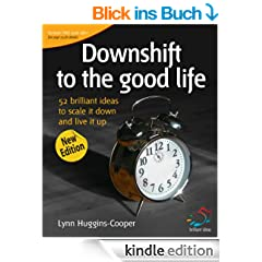 Downshift to the good life (52 Brilliant Ideas)