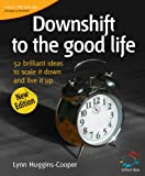 Downshift to the good life (... - Lynn Huggins-Cooper