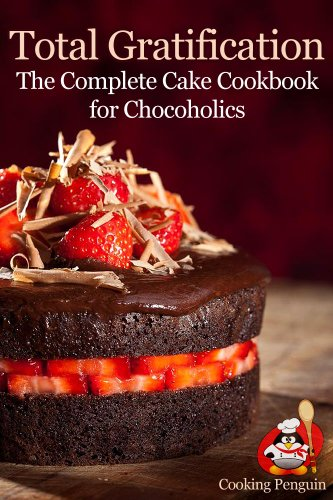 Total Gratification: The Complete Cake Cookbook for Chocoholics by Cooking Penguin