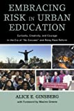 """Embracing Risk in Urban Education: Curiosity, Creativity, and Courage in the Era of """"No Excuses"""" and Relay Race Reform"""