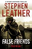 Stephen Leather False Friends (The 9th Spider Shepherd Thriller)