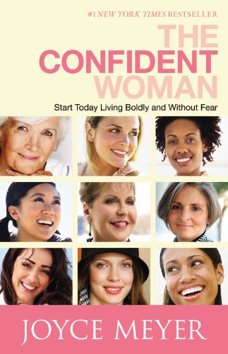 The Confident Woman: Start Today Living Boldly and Without Fear, JOYCE MEYER