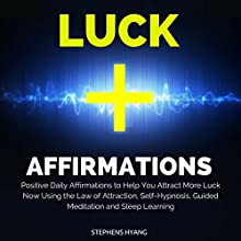 Luck Affirmations: Positive Daily Affirmations to Help You Attract More Luck Now Using the Law of Attraction, Self-Hypnosis, Guided Meditation and Sleep Learning  by Stephens Hyang Narrated by Dan McGowan