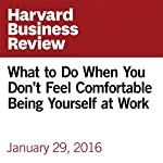 What to Do When You Don't Feel Comfortable Being Yourself at Work | Dorie Clark