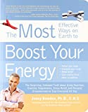The 150 Most Effective Ways on Earth to Boost Your Energy: The Surprising, Unbiased Truth about Using Nutrition, Exercise, Supplements, Stress Relief, ... Empowerment to Stay Energized All Day