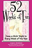 img - for 52 Weeks of Fun: Have a Girls' Night In Every Week of the Year (Volume 1) book / textbook / text book