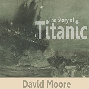 The Story of Titanic | [David Moore]