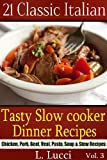 21 Classic Italian - Tasty Slow Cooker Dinner Recipes (Pasta, Beef, Veal, Chicken, Soup & Stew recipes for your slow cooker) (21 Classic Italian Slow Cooker)
