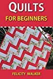 Quilts for Beginners (Quilting for Beginners Book #1): How-to Book of Quilting Patterns, How-to-Quilt Techniques, and Quilting Supplies