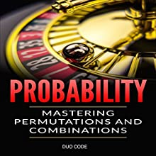 Probability: Mastering Permutations and Combinations Audiobook by Duo Code Narrated by Clay Willison