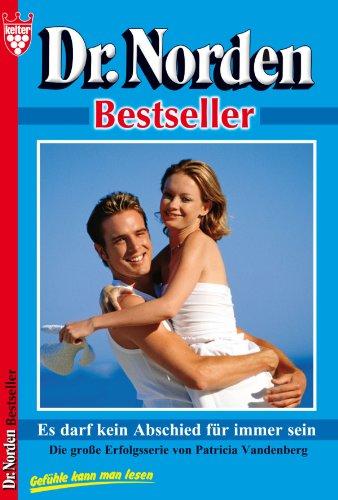 Dr. Norden Bestseller 40 - Arztroman: Es darf kein Abschied für immer sein (German Edition)