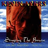 Singing the Bruise: BBC Sessions 1970-72 by Ayers, Kevin (1996-09-03)