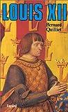echange, troc Bernard Quilliet - Louis XII, père du peuple